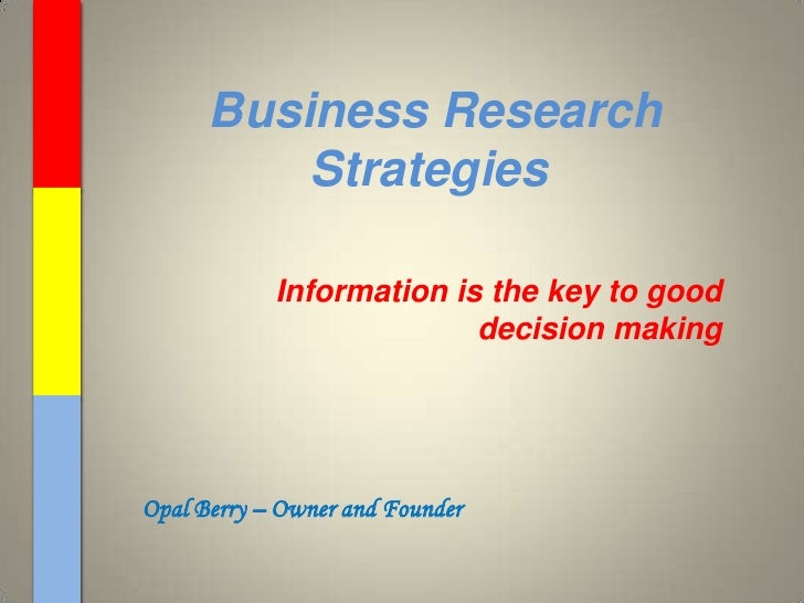 Business Research Strategies<br />Information is the key to good decision making<br />Opal Berry – Owner and Founder<br />