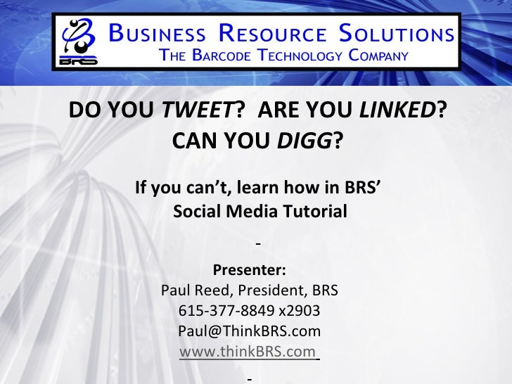 DO YOU  TWEET ?  ARE YOU  LINKED ? CAN YOU  DIGG ? If you can't, learn how in BRS' Social Media Tutorial Presenter: Paul R...
