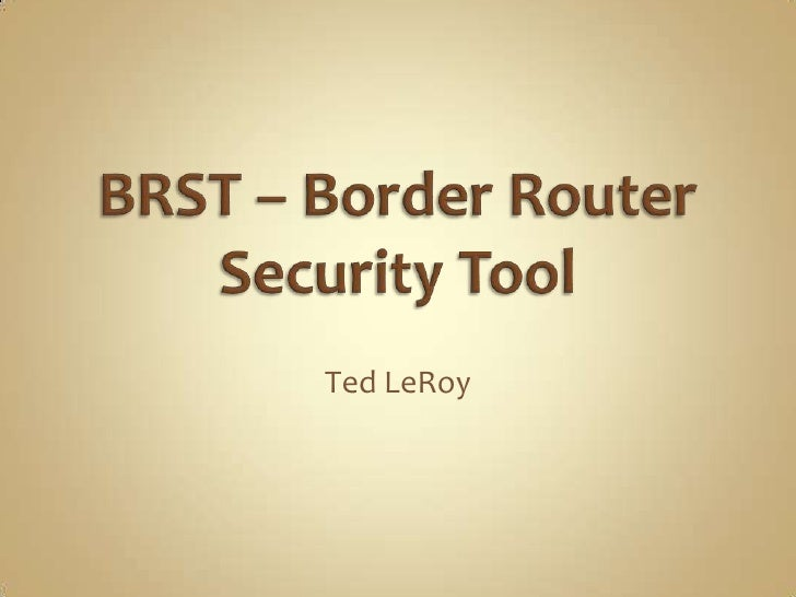 BRST – Border Router Security Tool<br />Ted LeRoy<br />