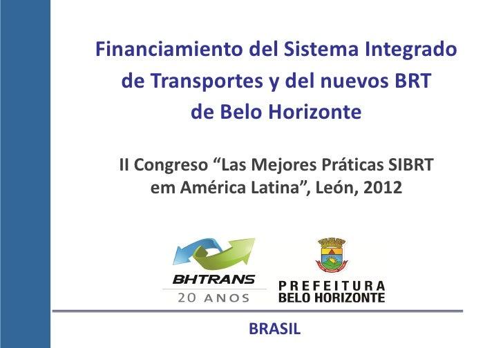 """Financiamiento del Sistema Integrado   de Transportes y del nuevos BRT          de Belo Horizonte  II Congreso """"Las Mejore..."""