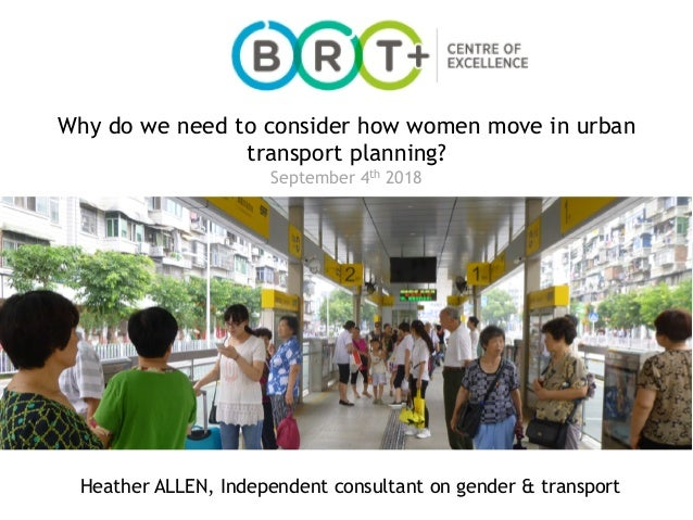 Page 1 May 23rd 2017 09:00-10:00 (UTC+2) Heather ALLEN, Independent consultant on gender & transport Why do we need to con...