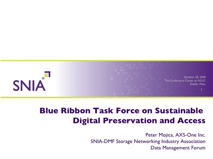 Blue Ribbon Task Force on Sustainable  Digital Preservation and Access Peter Mojica, AXS-One Inc. SNIA-DMF Storage Network...