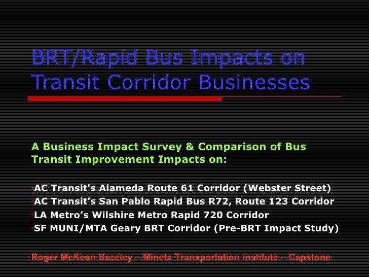 BRT/Rapid Bus Impacts on Transit Corridor Businesses <ul><li>A Business Impact Survey & Comparison of Bus Transit Improvem...