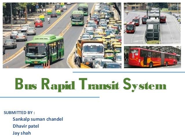 Bus Rapid Transit SystemSUBMITTED BY :    Sankalp suman chandel    Dhavir patel    Jay shah