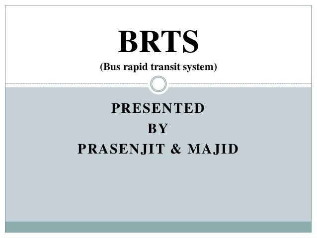 PRESENTEDBYPRASENJIT & MAJIDBRTS(Bus rapid transit system)