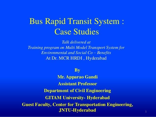 Bus Rapid Transit System : Case Studies By Mr. Apparao Gandi Assistant Professor Department of Civil Engineering GITAM Uni...