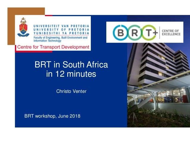 BRT in South Africa in 12 minutes Christo Venter BRT workshop, June 2018