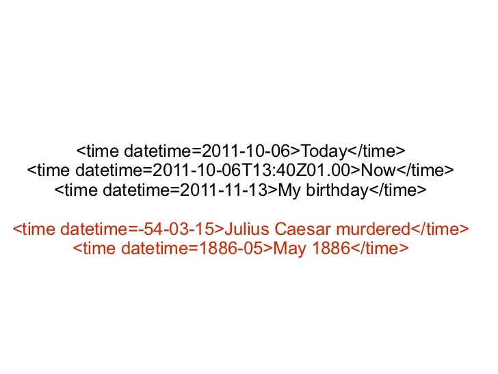 <time datetime=2011-10-06>Today</time> <time datetime=2011-10-06T13:40Z01.00>Now</time>     <time datetime=2011-11-13>My b...