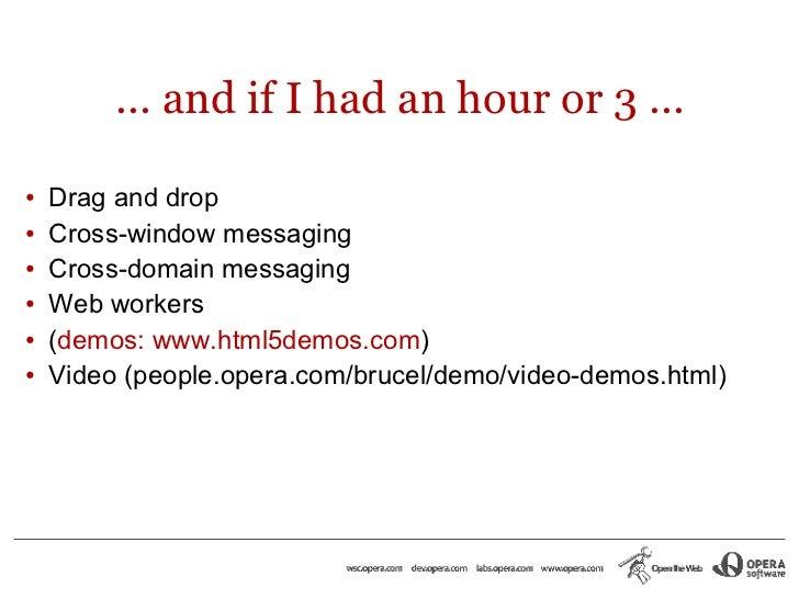 Thank you! brucel@opera.com, http://dev.opera.comwww.brucelawson.co.uk, twitter.com/brucel         www.html5doctor.com