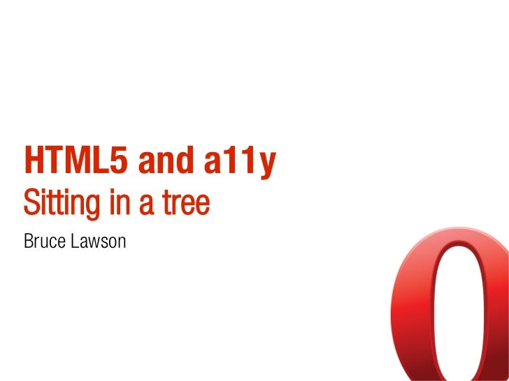 HTML5 and a11ySitting in a treeBruce Lawson