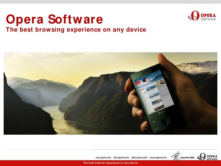 Opera SoftwareThe best browsing experience on any device                       The best Internet experience on any device