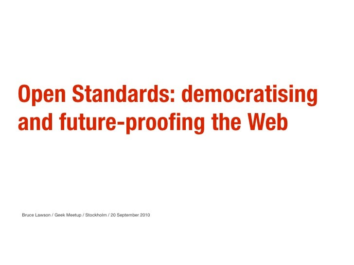 Open Standards: democratising and future-proofing the Web   Bruce Lawson / Geek Meetup / Stockholm / 20 September 2010