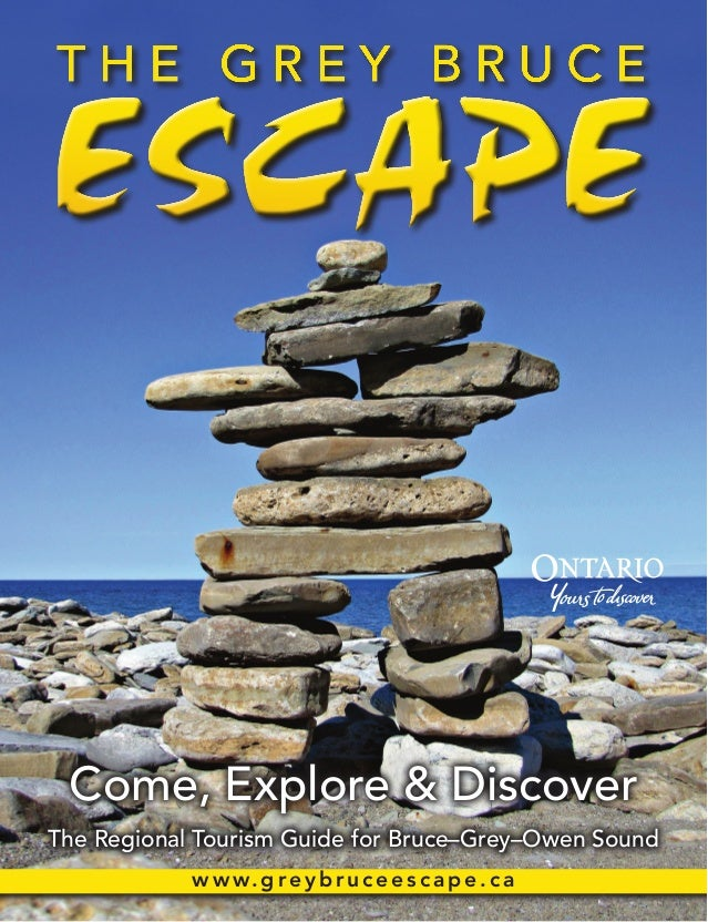 Come, Explore & DiscoverThe Regional Tourism Guide for Bruce–Grey–Owen Soundwww.gre y b ruceescap e. ca