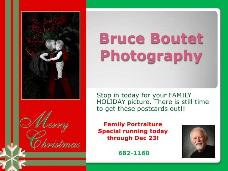 Bruce Boutet Photography<br />Stop in today for your FAMILY HOLIDAY picture. There is still time to get these postcards ou...