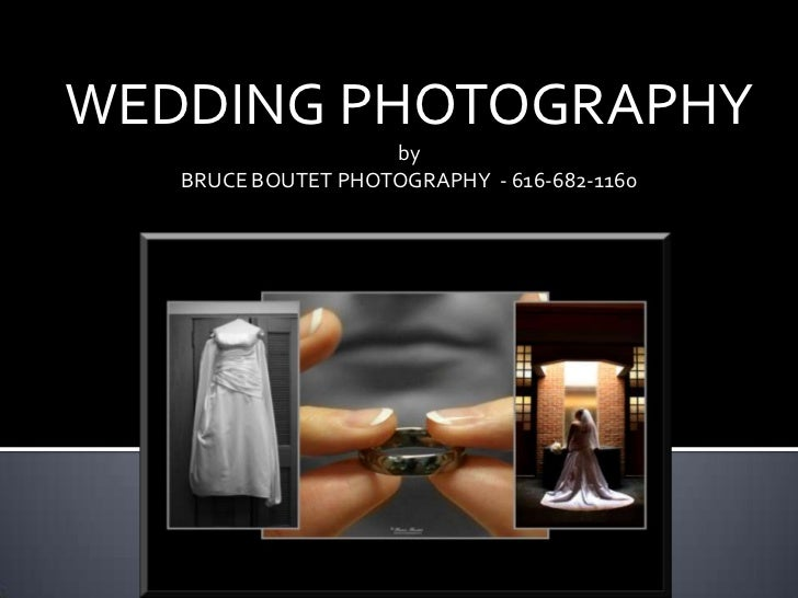 WEDDING PHOTOGRAPHY <br />by<br />BRUCE BOUTET PHOTOGRAPHY  - 616-682-1160<br />