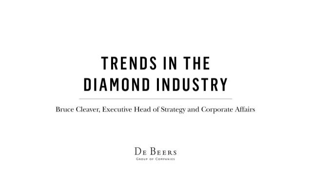 TRENDS IN THE DIAMOND INDUSTRY  Bruce Cleaver,  Executive Head of Strategy and Corporate Affairs  DE BEERS  GROUP or COMVA...