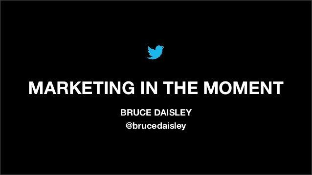 MARKETING IN THE MOMENTBRUCE DAISLEY@brucedaisley