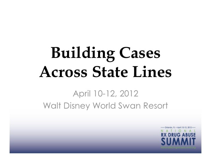 Building CasesAcross State Lines       April 10-12, 2012Walt Disney World Swan Resort