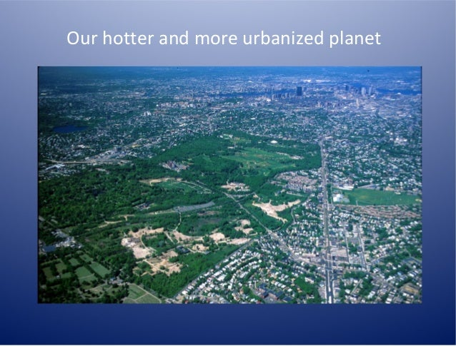Our hotter and more urbanized planet