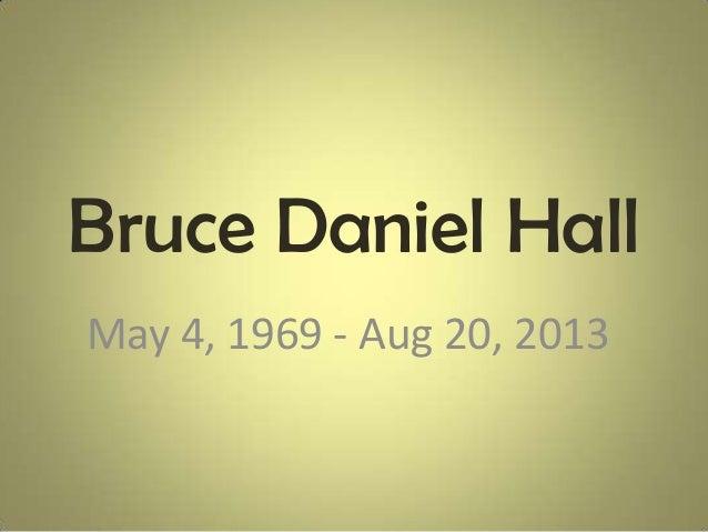 Bruce Daniel Hall May 4, 1969 - Aug 20, 2013
