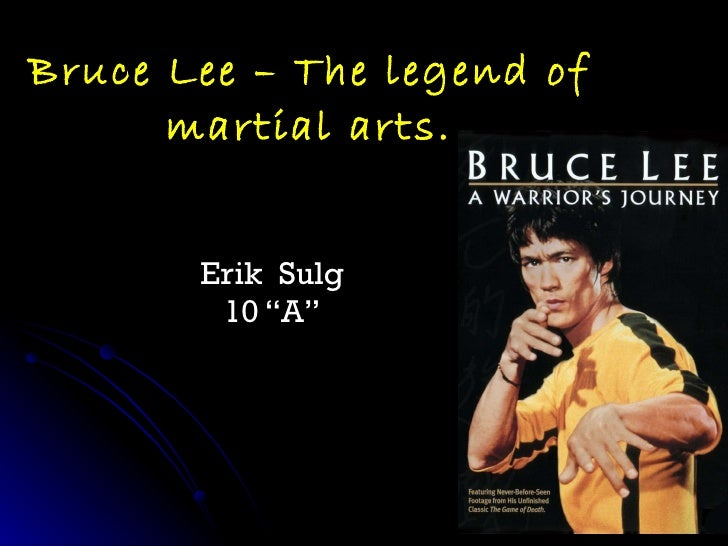 "Bruce Lee – The legend of martial arts. Erik  Sulg 10 ""A"""
