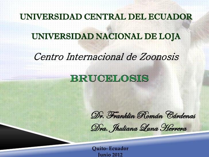 UNIVERSIDAD CENTRAL DEL ECUADOR  UNIVERSIDAD NACIONAL DE LOJA  Centro Internacional de Zoonosis              Dr. Franklin ...