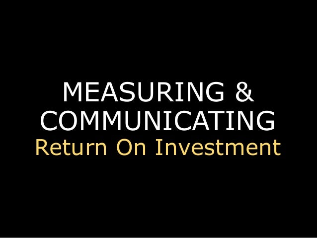 MEASURING & COMMUNICATING Return On Investment