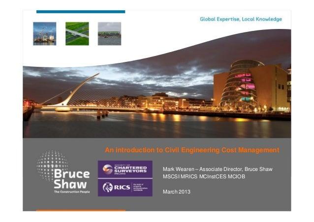 An introduction to Civil Engineering Cost Management                 Mark Wearen – Associate Director, Bruce Shaw         ...