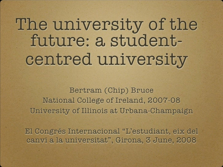 The university of the   future: a student-  centred university             Bertram (Chip) Bruce      National College of I...