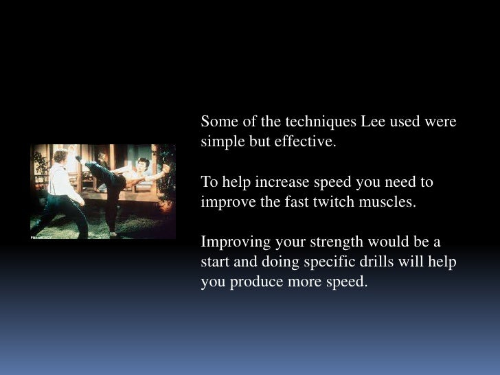 bruce lee - speed training essay Essay's \ teach yourself self defense  more powerful so, should anyone  approach you, your kick would make contact before his punch, if both commence  at the same speed  only training can produce results (i can help you with this.