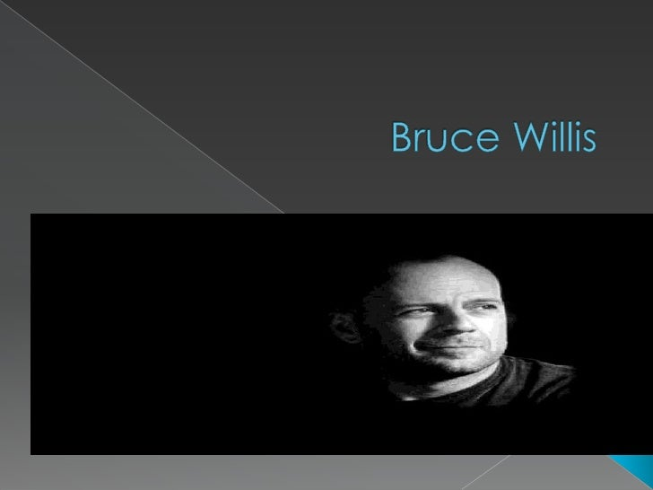    Bruce Willis   March 19, 1955 (age 57)   Born in Idar-Oberstein, West Germany   Actor, producer, musician   Family...