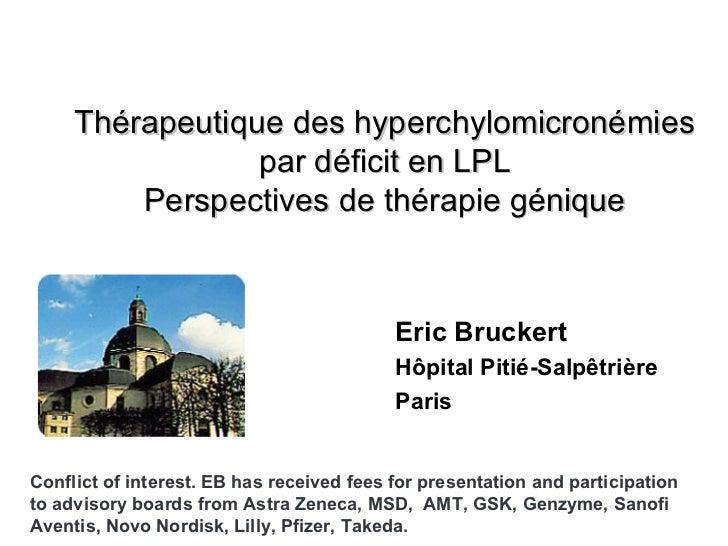 <ul><li>Eric Bruckert </li></ul><ul><li>Hôpital Pitié-Salpêtrière </li></ul><ul><li>Paris </li></ul>Thérapeutique des hype...
