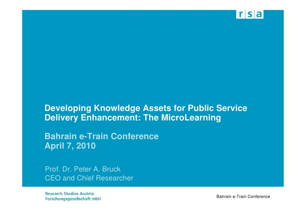 Developing Knowledge Assets for Public Service Delivery Enhancement: The MicroLearning  Bahrain e-Train Conference April 7...
