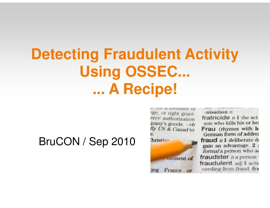 Detecting Fraudulent Activity        Using OSSEC...         ... A Recipe!    BruCON / Sep 2010