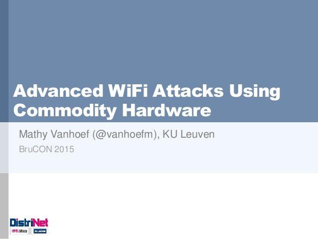 Advanced WiFi Attacks Using Commodity Hardware Mathy Vanhoef (@vanhoefm), KU Leuven BruCON 2015