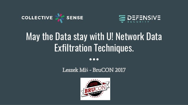 May the Data stay with U! Network Data Exfiltration Techniques. Leszek Miś - BruCON 2017