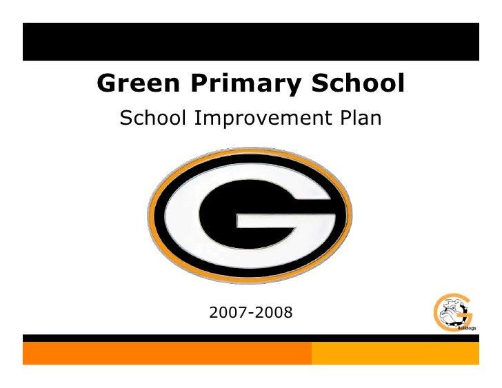 Green Primary School  School Improvement Plan   Green Primary School             2007-2008