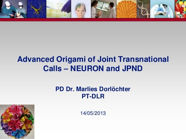 Advanced Origami of Joint TransnationalCalls – NEURON and JPNDPD Dr. Marlies DorlöchterPT-DLR14/05/2013http://upload.wikim...