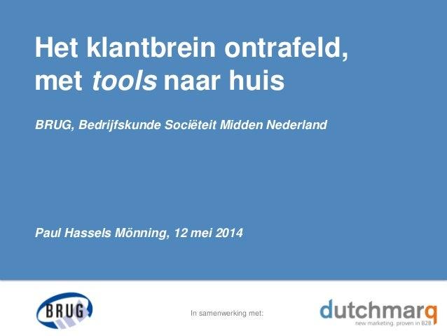 In samenwerking met: Het klantbrein ontrafeld, met tools naar huis BRUG, Bedrijfskunde Sociëteit Midden Nederland Paul Has...