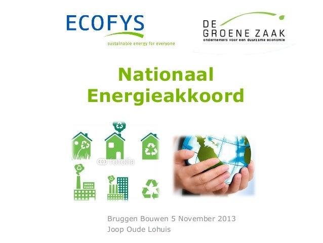 Nationaal Energieakkoord  Bruggen Bouwen 5 November 2013 Joop Oude Lohuis