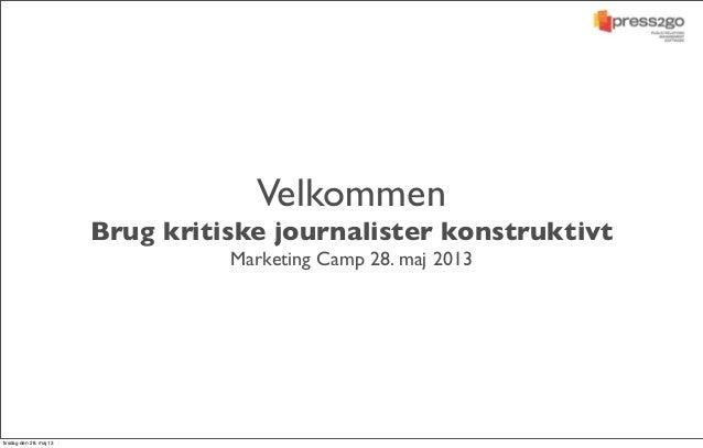 VelkommenBrug kritiske journalister konstruktivtMarketing Camp 28. maj 2013tirsdag den 28. maj 13
