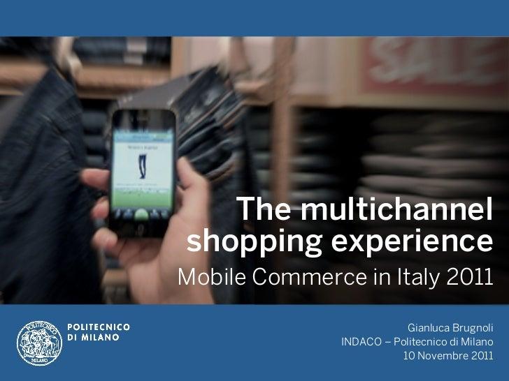 The multichannelshopping experienceMobile Commerce in Italy 2011                           Gianluca Brugnoli              ...