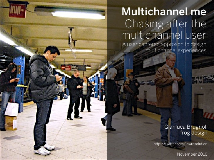 Multichannel meChasing after themultichannel userA user centered approach to design         multichannel experiences      ...