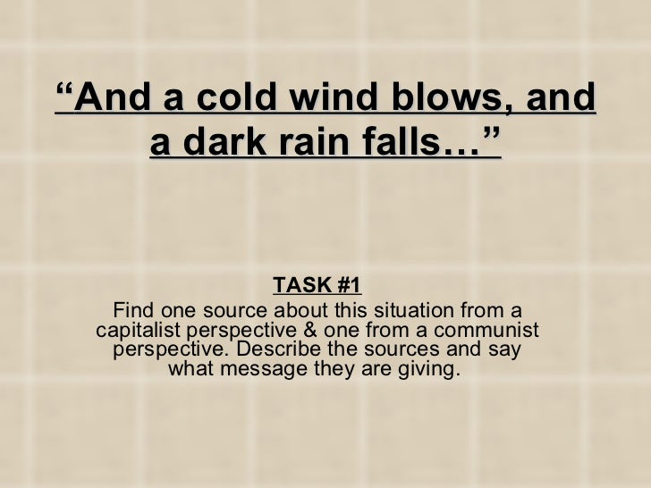 """"""" And a cold wind blows, and a dark rain falls…"""" TASK #1 Find one source about this situation from a capitalist perspectiv..."""