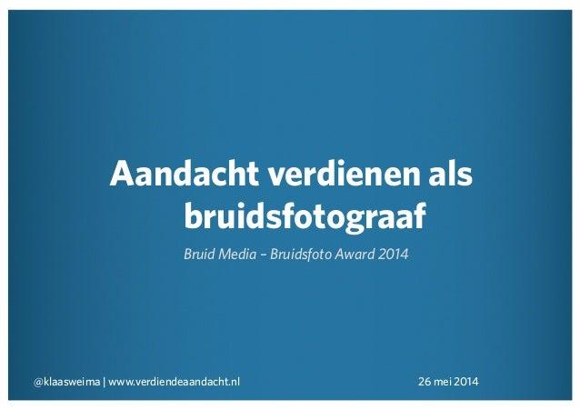 Aandacht verdienen als bruidsfotograaf Bruid Media – Bruidsfoto Award 2014 @klaasweima | www.verdiendeaandacht.nl 26 mei 2...