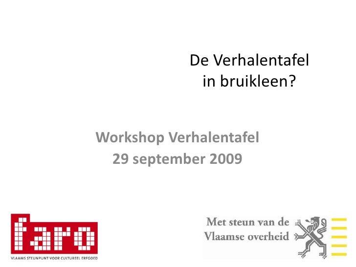 De Verhalentafelin bruikleen?<br />Workshop Verhalentafel<br />29 september 2009<br />