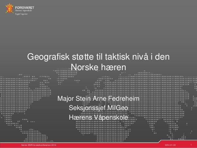 Hærens våpenskole Fagsjef ingeniør  Geografisk støtte til taktisk nivå i den Norske hæren  Major Stein Arne Fedreheim Seks...