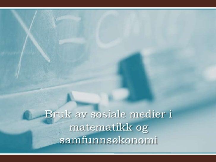 Bruk av sosiale medier i matematikk og samfunnsøkonomi<br />