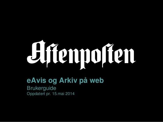 eAvis og Arkiv på web Brukerguide Oppdatert pr. 15.mai 2014