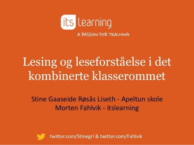 Lesing og leseforståelse i det kombinerte klasserommet Stine Gaaseide Røsås Liseth - Apeltun skole         Morten Fahlvik ...